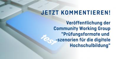 """Graue Computertastatur mit blauer Taste mit Aufschrift """"Test"""". Text: Jetzt kommentieren! Veröffentlichung der Community Working Group """"Prüfungsformate und -szenarien für die digitale Hochschulbildung"""""""