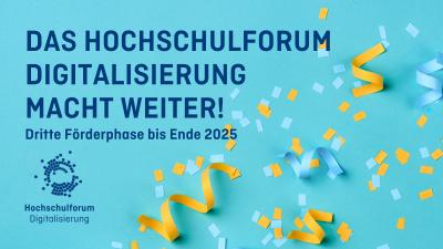 """blaue und orange Konfetti und Luftschlangen vor türkisem Hintergrund. Text: """"Das Hochschulforum Digitalisierung macht weiter!"""""""