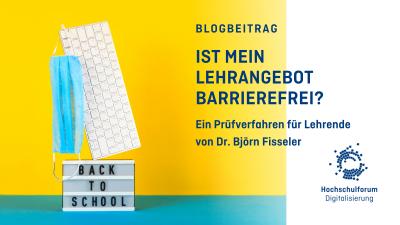 """Bild: Schild mit Aufschrift """"Back to School"""", darüber Tastatur an der eine Maske hängt, vor gelbem Hintergrund. Text: Blogbeitrag. Ist mein Lehrangebot barrierefrei? Ein Prüfverfahren für Lehrende von Dr. Björn Fisseler."""