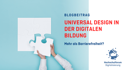 Bild: zwei Hände legen ein großes Puzzleteil, um das weiße Quadrat zu vervollständigen. Text: Blogbeitrag. Universal Design in der digitalen Lehre. Mehr als Barrierefreiheit?